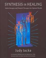 Synthesis in Healing:  Subtle Energies and Natural Therapies for Optimal Health