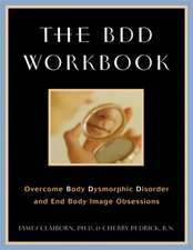 The BDD Workbook:  Overcome Body Dysmorphic Disorder and End Body Image Obsessions [With 20 Worksheets]
