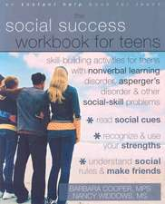 The Social Success Workbook for Teens: Skill-building Activities for Teens With Nonverbal Learning Disorder, Asperger's Disorder, and Other Social-skill Problems