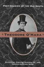 Theodore O'Hara: Poet Soldier Of Old South