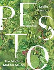 Pesto: The Modern Mother Sauce: More Than 90 Inventive Recipes That Start with Homemade Pestos