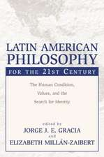Latin American Philosophy for the 21st Century:  The Human Condition, Values, and the Search for Identity