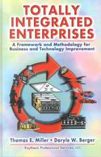 Totally Integrated Enterprises:  A Framework and Methodology Business and Technology Improvement
