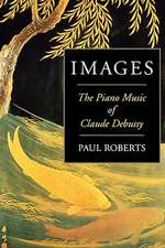 Images:  The Piano Music of Claude Debussy