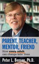 Parent, Teacher, Mentor, Friend:  How Every Adult Can Change Kids' Lives