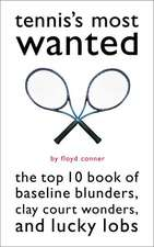 Tennis's Most Wanted: The Top 10 Book of Baseline Blunders, Clay Court Wonders, and Lucky Lobs
