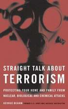 Straight Talk About Terrorism: Protecting Your Home and Family from Nuclear, Biological, and Chemical Attacks