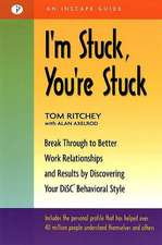 I'm Stuck, You're Stuck: Break Through to Better Work Relationships and Results by Discovering Your DiSC Behavioral Style
