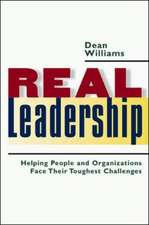 Real Leadership: Helping People and Organizations Face Their Toughest Challenges