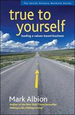 True to Yourself: Leading a Values-Based Business