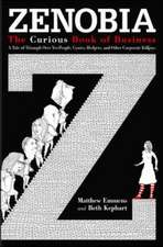 Zenobia. The Curious Book of Business. A Tale of Triumph Over Yes-Men, Cynics, Hedgers, and Other Corporate Killjoys