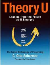 Theory U: Learning from the Future as It Emerges: Learning from the Future as It Emerges