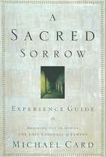 A Sacred Sorrow:  Reaching Out to God in the Lost Language of Lament; Experience Guide