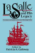 La Salle and His Legacy:  Frenchmen and Indians in the Lower Mississippi Valley