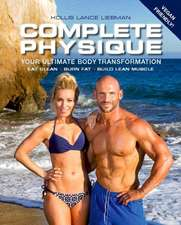 Complete Physique: The 12-Week Total Body Sculpting Program for Men and Women