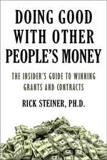 Doing Good With Other People's Money: The Insider's Guide to Winning Grants and Contracts