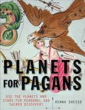 Planets for Pagans Sacred Sites, Ancient Lore, and Magical Stargazing