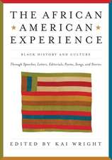 African American Experience: Black History and Culture Through Speeches, Letters, Editorials, Poems, Songs, and Stories