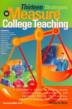 Thirteen Strategies to Measure College Teaching:  A Consumer's Guide to Rating Scale Construction, Assessment, and Decision Making for Faculty, Adminis