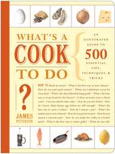 What's a Cook to Do?:  An Illustrated Guide to 484 Essential Tools, Tips, Techniques, & Tricks