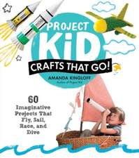 Project Kid:  60 Imaginative Projects That Fly, Sail, Race, and Dive