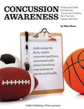 Concussion Awareness: A Resource Guide for Coaches, Trainers & Athletes, Plus Teachers, Parents & Fans