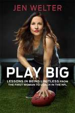 Play Big: Lessons in Being Limitless from the First Woman to Coach in the NFL