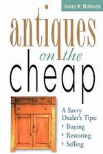 Antiques on the Cheap:  Buying, Restoring, Selling