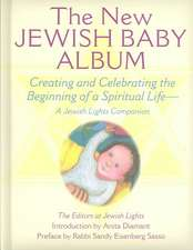 New Jewish Baby Album:  Creating and Celebrating the Beginning of a Spiritual Life a Jewish Lights Companion