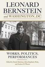 Leonard Bernstein and Washington, DC – Works, Politics, Performances
