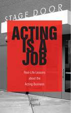Acting Is a Job: Real Life Lessons about the Acting Business