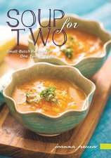 Soup for Two – Small–Batch Recipes for One, Two or a Few