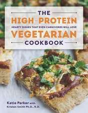 The High–Protein Vegetarian Cookbook – Hearty Dishes that Even Carnivores Will Love