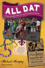All Dat New Orleans – Eating, Drinking, Listening to Music, Exploring, & Celebrating in the Crescent City