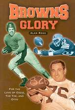 Browns Glory:  For the Love of Ozzie, the Toe, and Otto