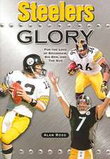 Steelers Glory:  For the Love of Bradshaw, Big Ben and the Bus