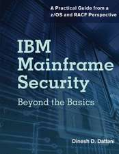 IBM Mainframe Security: Beyond the Basics-A Practical Guide from A Z/OS and Racf Perspective
