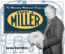 The Marvelous Mechanical Designs of Harry A. Miller