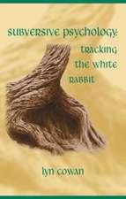 Tracking the White Rabbit:  Essays in Subversive Psychology