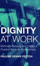 Dignity at Work:  Eliminate Bullying and Create and a Positive Working Environment
