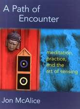A Path of Encounter:  Meditation, Practice, and the Art of Sensing