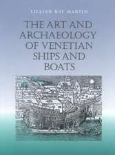 The Art and Archaeology of Venetian Ships and Boats