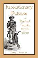 Revolutionary Patriots of Harford County, Maryland, 1775-1783