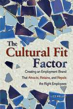 The Cultural Fit Factor:  Creating an Employment Brand That Attracts, Retains, and Repels the Right Employees