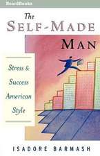 The Self-Made Man the Self-Made Man:  Success and Stress American Style