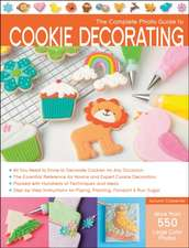 The Complete Photo Guide to Cookie Decorating:  Master Traditional, Irish, Freeform, and Bruges Lace Crochet Through Easy Step-By-Step Instructions and Fun Proje