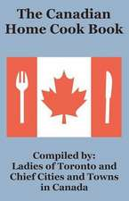 The Canadian Home Cook Book