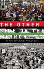 The Other Side of the Mirror: An American Travels Through Syria
