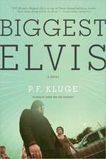 Biggest Elvis: A Novel