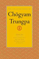 The Collected Works of Chogyam Trungpa, Volume 4:  Journey Without Goal - The Lion's Roar - The Dawn of Tantra - An Interview with Chogyam Trungpa